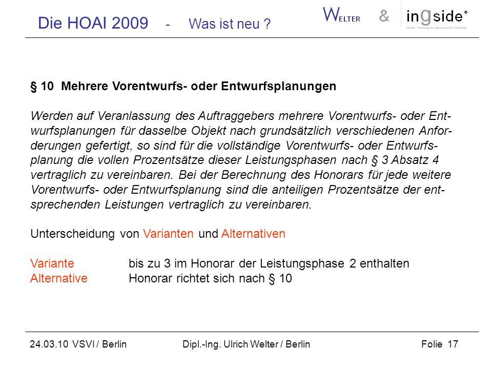 Die HOAI 2009 - Was ist neu ? Folie 17 24.03.10 VSVI / Berlin Dipl.-Ing. Ulrich Welter / Berlin § 10 Mehrere Vorentwurfs- oder Entwurfsplanungen Werde