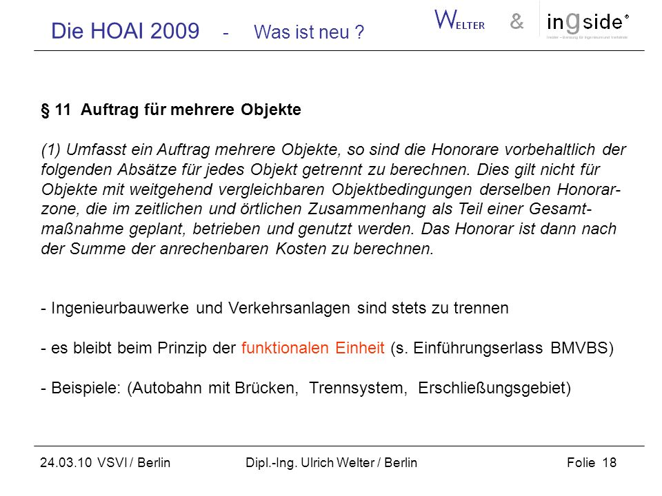 Die HOAI 2009 - Was ist neu ? Folie 18 24.03.10 VSVI / Berlin Dipl.-Ing. Ulrich Welter / Berlin § 11 Auftrag für mehrere Objekte (1) Umfasst ein Auftr
