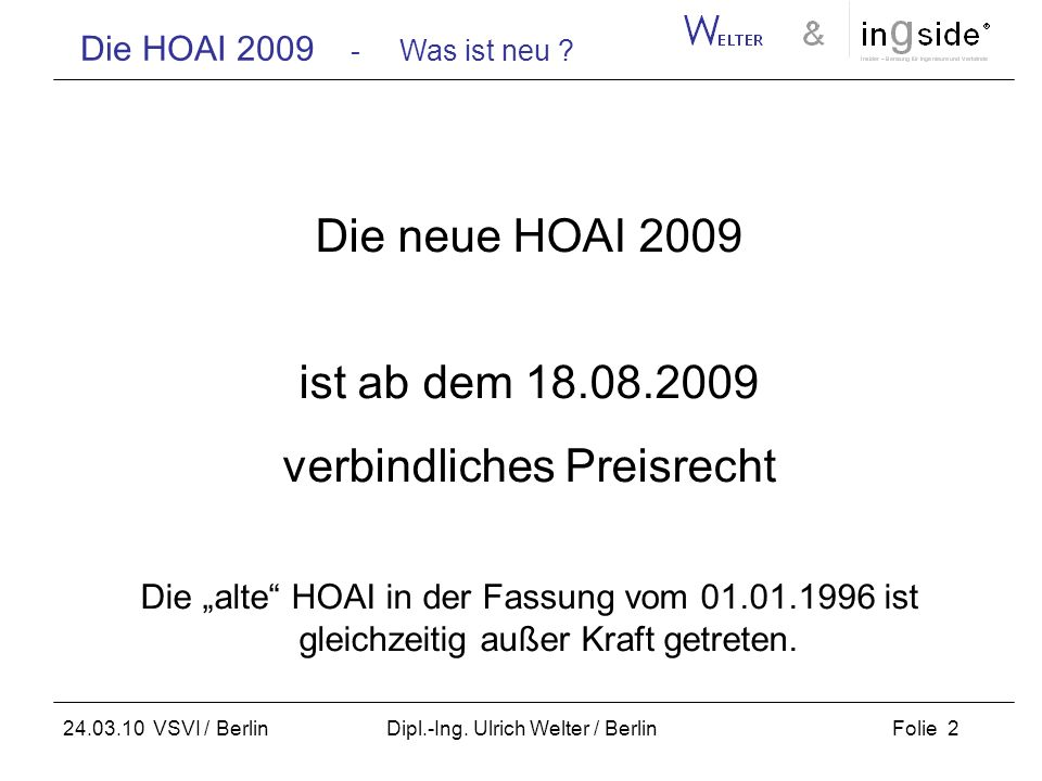 Die HOAI 2009 - Was ist neu ? Folie 2 24.03.10 VSVI / Berlin Dipl.-Ing. Ulrich Welter / Berlin Die neue HOAI 2009 ist ab dem 18.08.2009 verbindliches