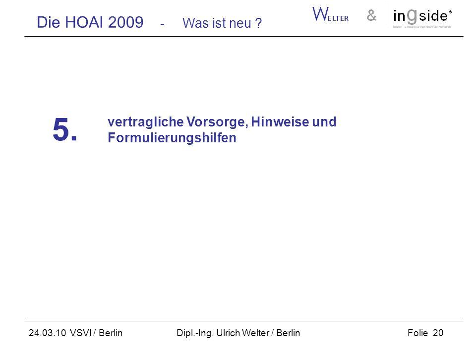 Die HOAI 2009 - Was ist neu ? Folie 20 24.03.10 VSVI / Berlin Dipl.-Ing. Ulrich Welter / Berlin vertragliche Vorsorge, Hinweise und Formulierungshilfe