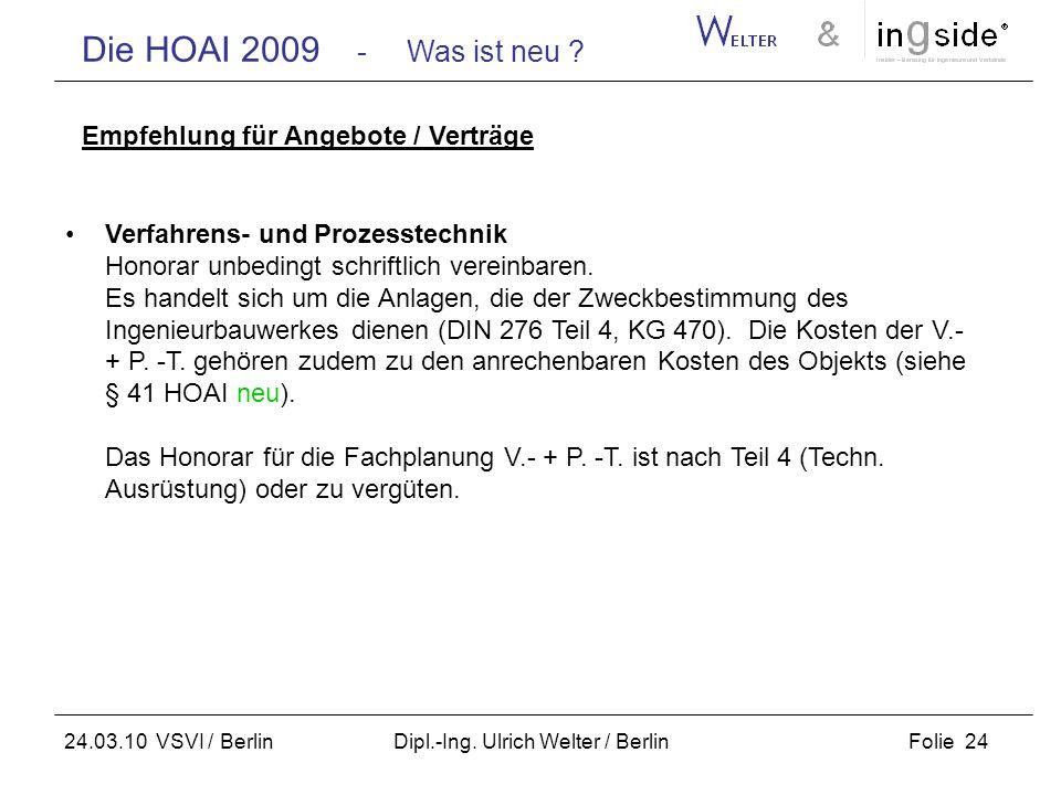 Die HOAI 2009 - Was ist neu ? Folie 24 24.03.10 VSVI / Berlin Dipl.-Ing. Ulrich Welter / Berlin Empfehlung für Angebote / Verträge Verfahrens- und Pro