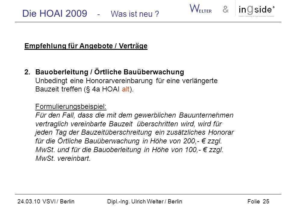 Die HOAI 2009 - Was ist neu ? Folie 25 24.03.10 VSVI / Berlin Dipl.-Ing. Ulrich Welter / Berlin Empfehlung für Angebote / Verträge 2.Bauoberleitung /