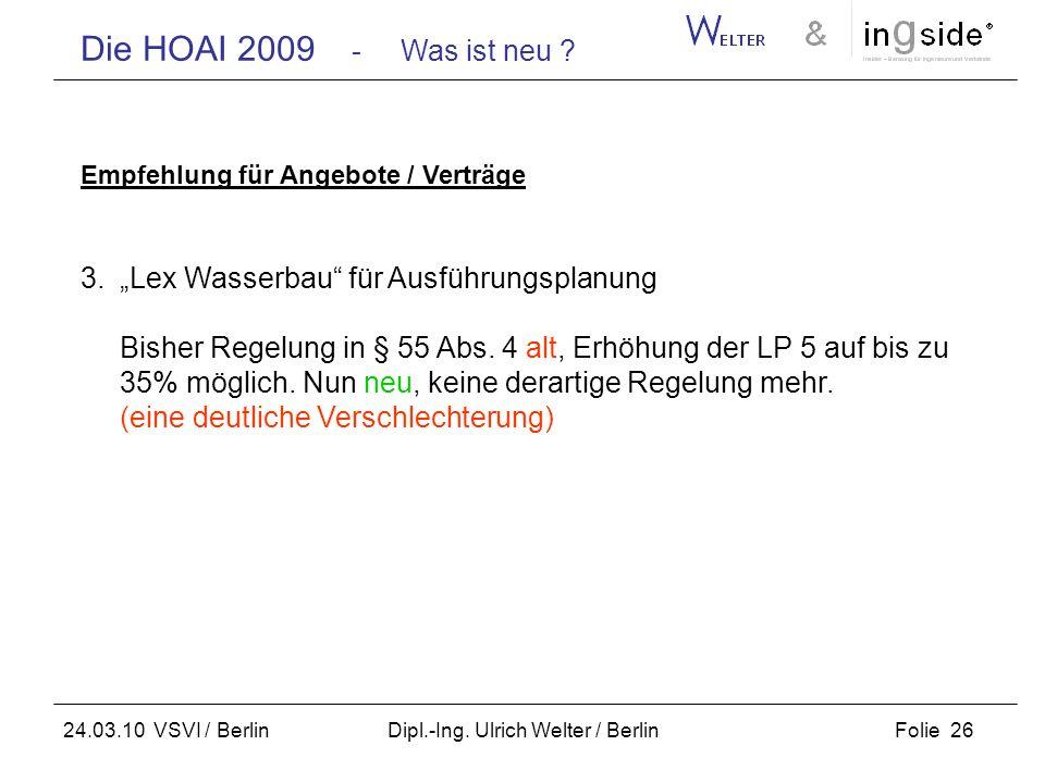 Die HOAI 2009 - Was ist neu ? Folie 26 24.03.10 VSVI / Berlin Dipl.-Ing. Ulrich Welter / Berlin Empfehlung für Angebote / Verträge 3.Lex Wasserbau für