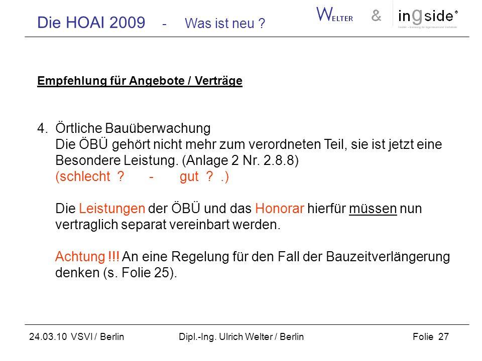 Die HOAI 2009 - Was ist neu ? Folie 27 24.03.10 VSVI / Berlin Dipl.-Ing. Ulrich Welter / Berlin Empfehlung für Angebote / Verträge 4.Örtliche Bauüberw
