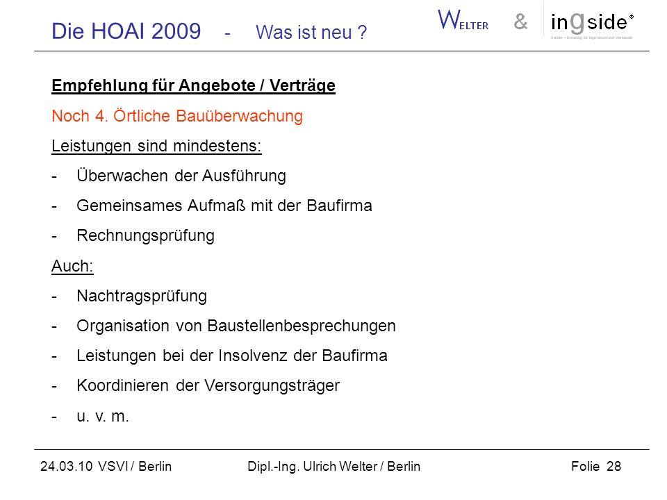 Die HOAI 2009 - Was ist neu ? Folie 28 24.03.10 VSVI / Berlin Dipl.-Ing. Ulrich Welter / Berlin Empfehlung für Angebote / Verträge Noch 4. Örtliche Ba