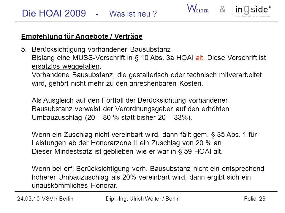 Die HOAI 2009 - Was ist neu ? Folie 29 24.03.10 VSVI / Berlin Dipl.-Ing. Ulrich Welter / Berlin Empfehlung für Angebote / Verträge 5.Berücksichtigung