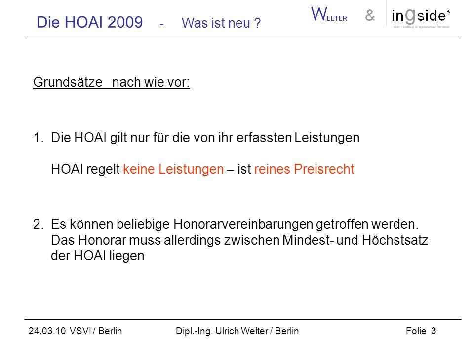 Die HOAI 2009 - Was ist neu ? Folie 3 24.03.10 VSVI / Berlin Dipl.-Ing. Ulrich Welter / Berlin Grundsätze nach wie vor: 1.Die HOAI gilt nur für die vo