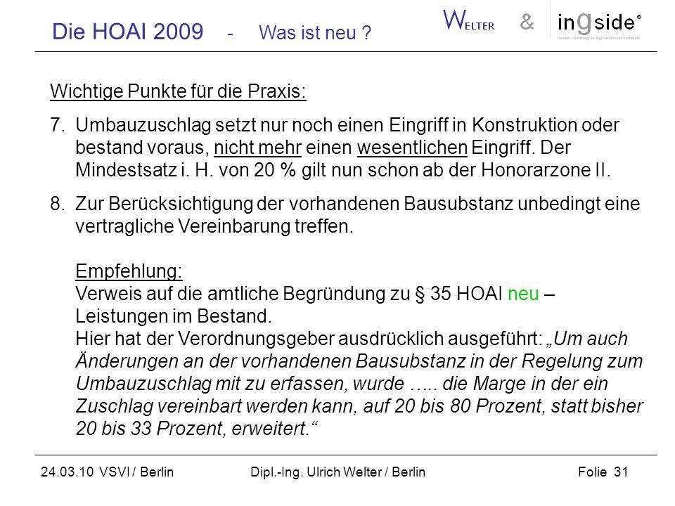 Die HOAI 2009 - Was ist neu ? Folie 31 24.03.10 VSVI / Berlin Dipl.-Ing. Ulrich Welter / Berlin Wichtige Punkte für die Praxis: 7.Umbauzuschlag setzt