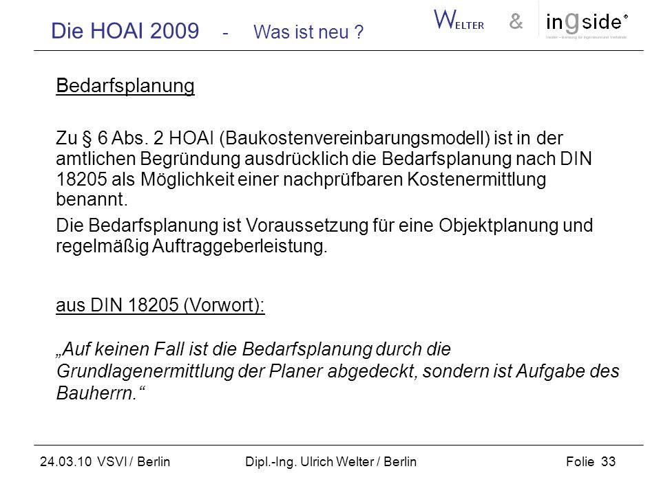 Die HOAI 2009 - Was ist neu ? Folie 33 24.03.10 VSVI / Berlin Dipl.-Ing. Ulrich Welter / Berlin Bedarfsplanung Zu § 6 Abs. 2 HOAI (Baukostenvereinbaru