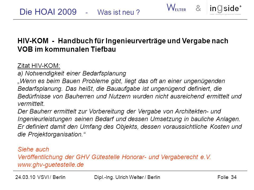 Die HOAI 2009 - Was ist neu ? Folie 34 24.03.10 VSVI / Berlin Dipl.-Ing. Ulrich Welter / Berlin HIV-KOM - Handbuch für Ingenieurverträge und Vergabe n
