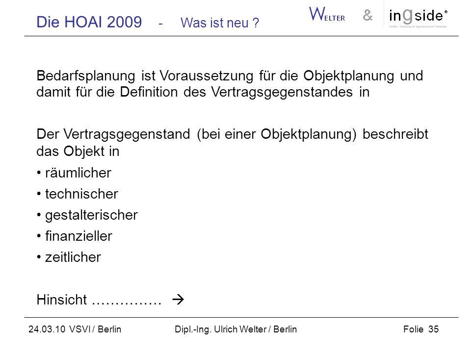 Die HOAI 2009 - Was ist neu ? Folie 35 24.03.10 VSVI / Berlin Dipl.-Ing. Ulrich Welter / Berlin Bedarfsplanung ist Voraussetzung für die Objektplanung