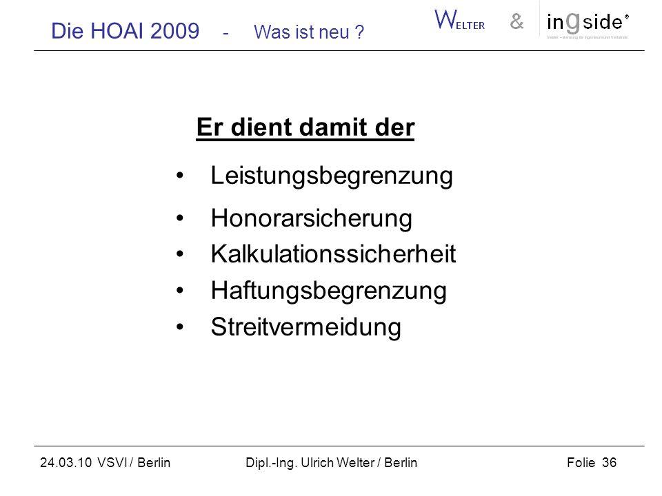 Die HOAI 2009 - Was ist neu ? Folie 36 24.03.10 VSVI / Berlin Dipl.-Ing. Ulrich Welter / Berlin Er dient damit der Leistungsbegrenzung Honorarsicherun