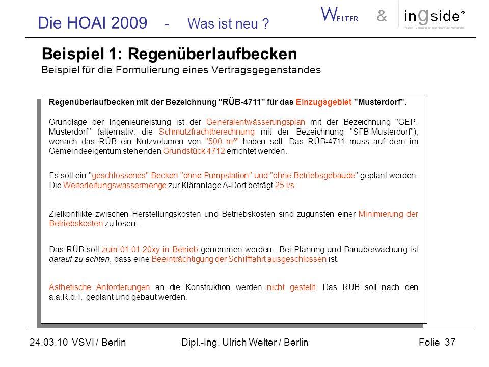 Die HOAI 2009 - Was ist neu ? Folie 37 24.03.10 VSVI / Berlin Dipl.-Ing. Ulrich Welter / Berlin Beispiel 1: Regenüberlaufbecken Beispiel für die Formu
