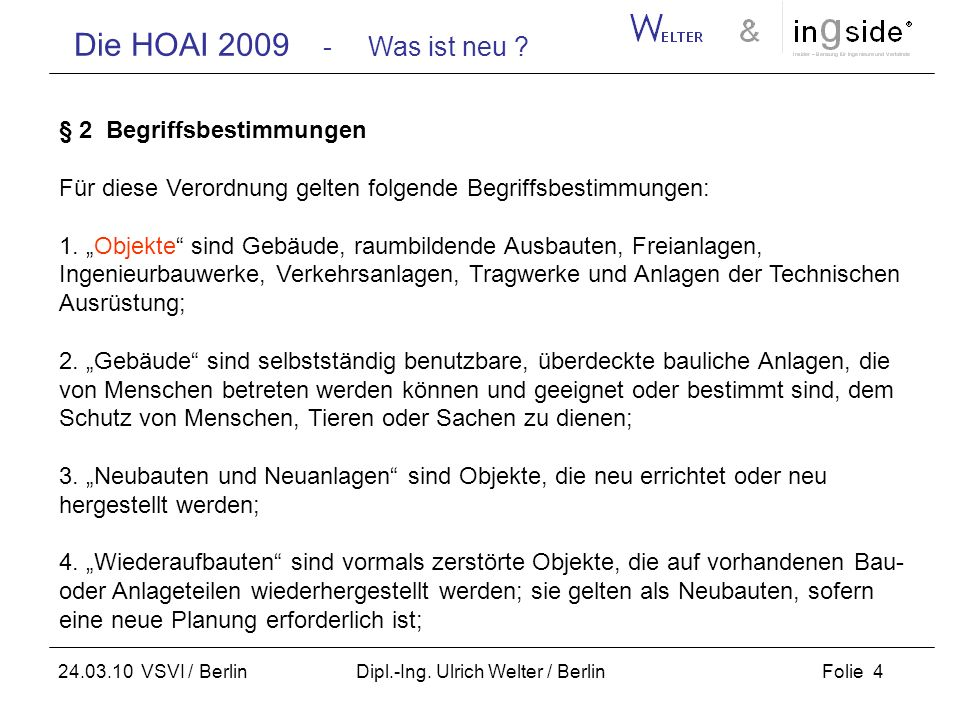 Die HOAI 2009 - Was ist neu ? Folie 4 24.03.10 VSVI / Berlin Dipl.-Ing. Ulrich Welter / Berlin § 2 Begriffsbestimmungen Für diese Verordnung gelten fo