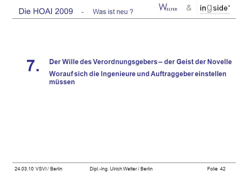 Die HOAI 2009 - Was ist neu ? Folie 42 24.03.10 VSVI / Berlin Dipl.-Ing. Ulrich Welter / Berlin Der Wille des Verordnungsgebers – der Geist der Novell