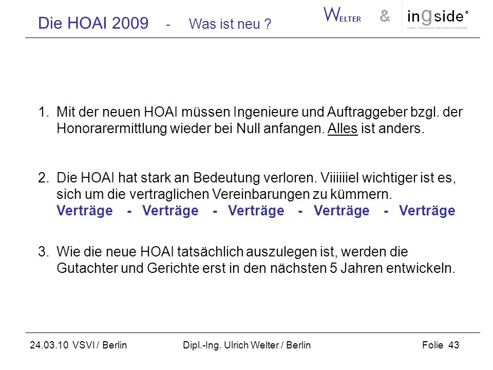 Die HOAI 2009 - Was ist neu ? Folie 43 24.03.10 VSVI / Berlin Dipl.-Ing. Ulrich Welter / Berlin 1.Mit der neuen HOAI müssen Ingenieure und Auftraggebe