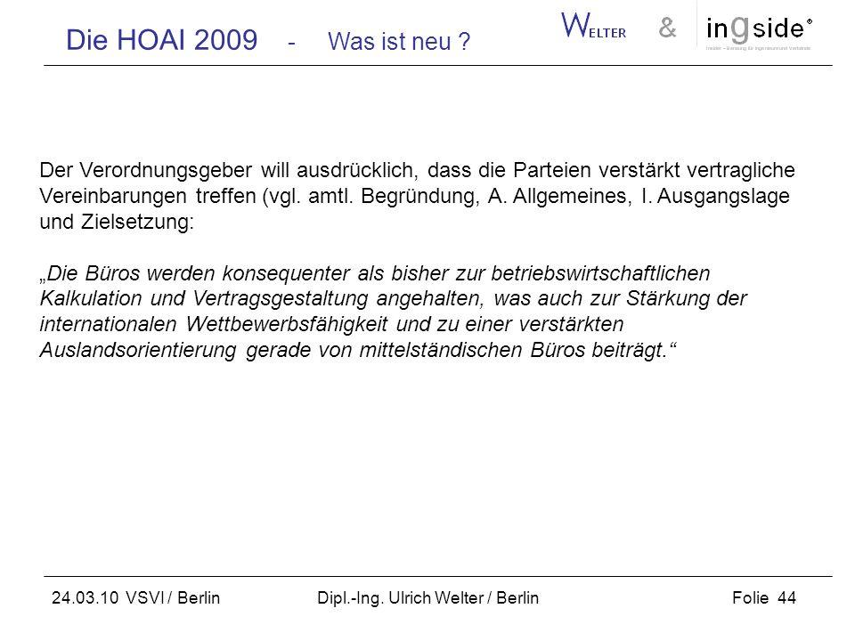 Die HOAI 2009 - Was ist neu ? Folie 44 24.03.10 VSVI / Berlin Dipl.-Ing. Ulrich Welter / Berlin Der Verordnungsgeber will ausdrücklich, dass die Parte