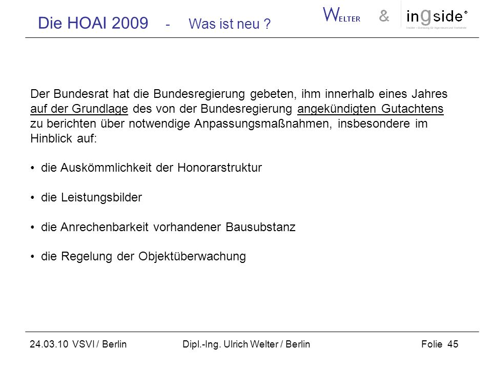Die HOAI 2009 - Was ist neu ? Folie 45 24.03.10 VSVI / Berlin Dipl.-Ing. Ulrich Welter / Berlin Der Bundesrat hat die Bundesregierung gebeten, ihm inn