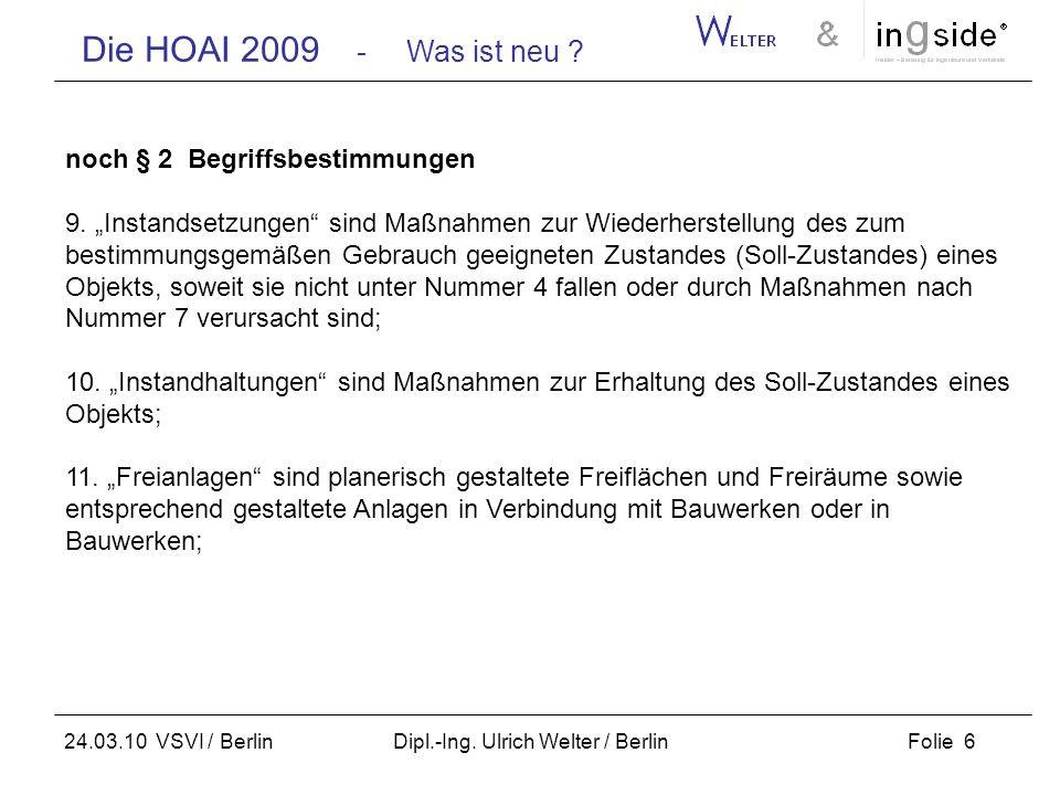 Die HOAI 2009 - Was ist neu ? Folie 6 24.03.10 VSVI / Berlin Dipl.-Ing. Ulrich Welter / Berlin noch § 2 Begriffsbestimmungen 9. Instandsetzungen sind