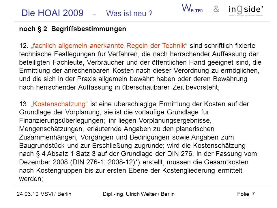 Die HOAI 2009 - Was ist neu ? Folie 7 24.03.10 VSVI / Berlin Dipl.-Ing. Ulrich Welter / Berlin noch § 2 Begriffsbestimmungen 12. fachlich allgemein an