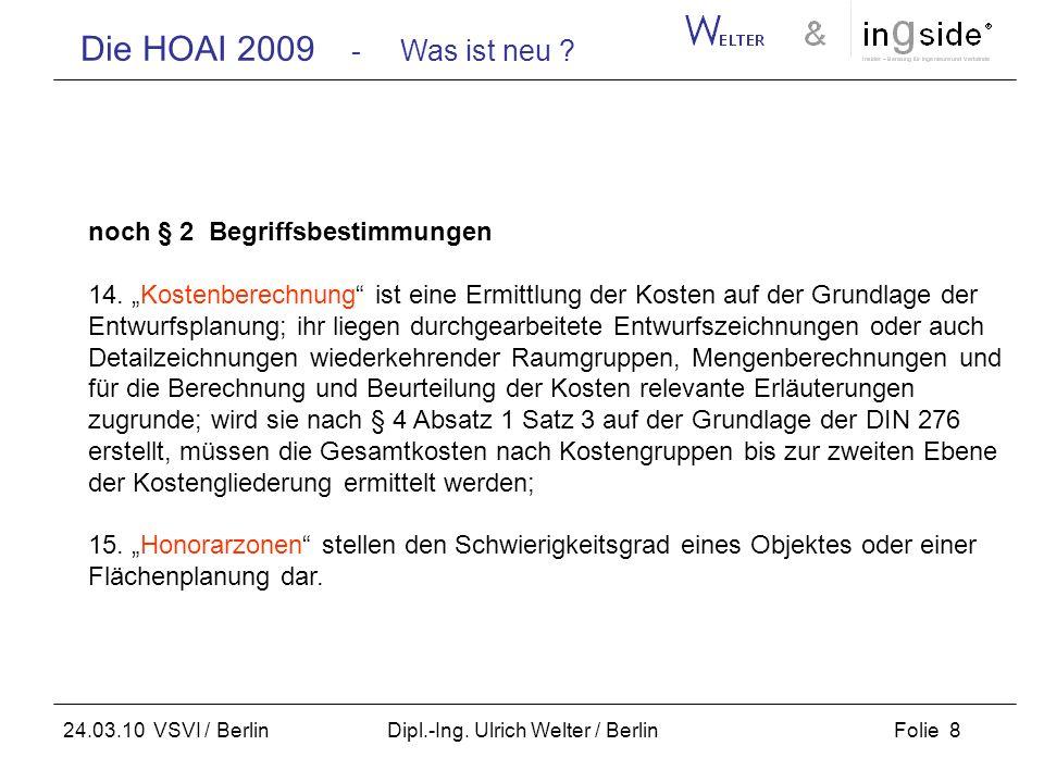 Die HOAI 2009 - Was ist neu ? Folie 8 24.03.10 VSVI / Berlin Dipl.-Ing. Ulrich Welter / Berlin noch § 2 Begriffsbestimmungen 14. Kostenberechnung ist