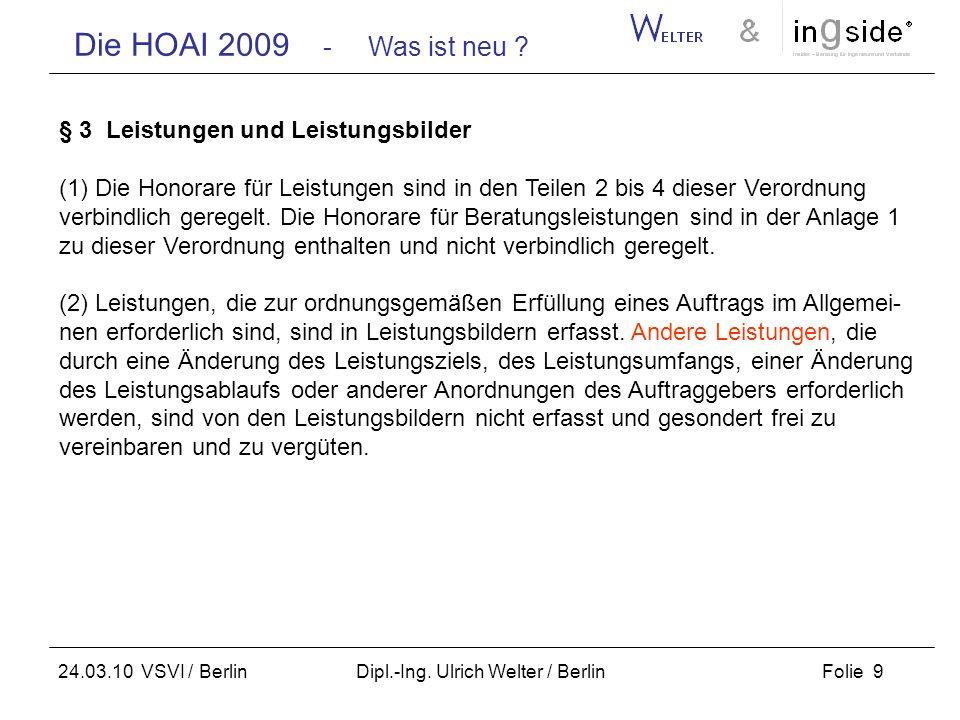 Die HOAI 2009 - Was ist neu ? Folie 9 24.03.10 VSVI / Berlin Dipl.-Ing. Ulrich Welter / Berlin § 3 Leistungen und Leistungsbilder (1) Die Honorare für