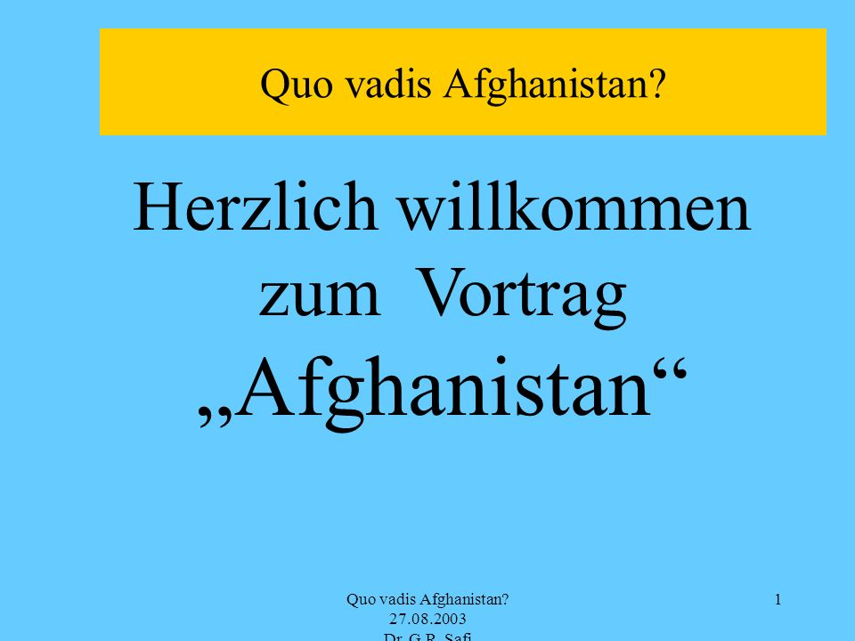 Quo vadis Afghanistan.27.08.2003 Dr. G.R.
