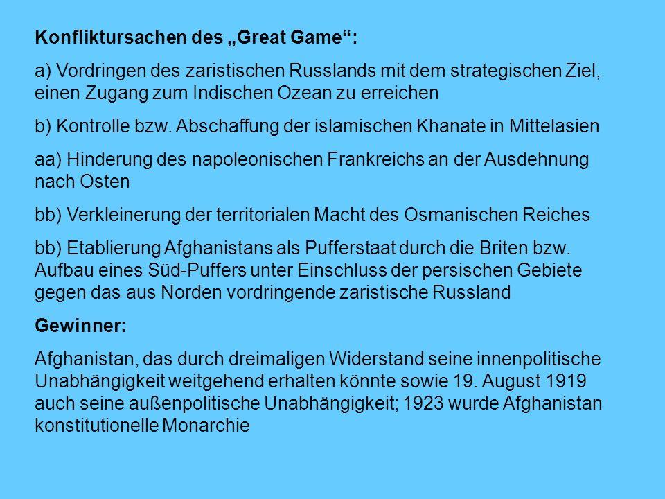 Konfliktursachen des Great Game: a) Vordringen des zaristischen Russlands mit dem strategischen Ziel, einen Zugang zum Indischen Ozean zu erreichen b)