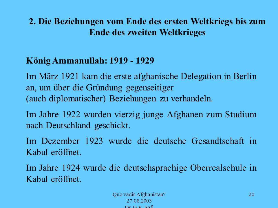 Quo vadis Afghanistan? 27.08.2003 Dr. G.R. Safi 20 2. Die Beziehungen vom Ende des ersten Weltkriegs bis zum Ende des zweiten Weltkrieges König Ammanu