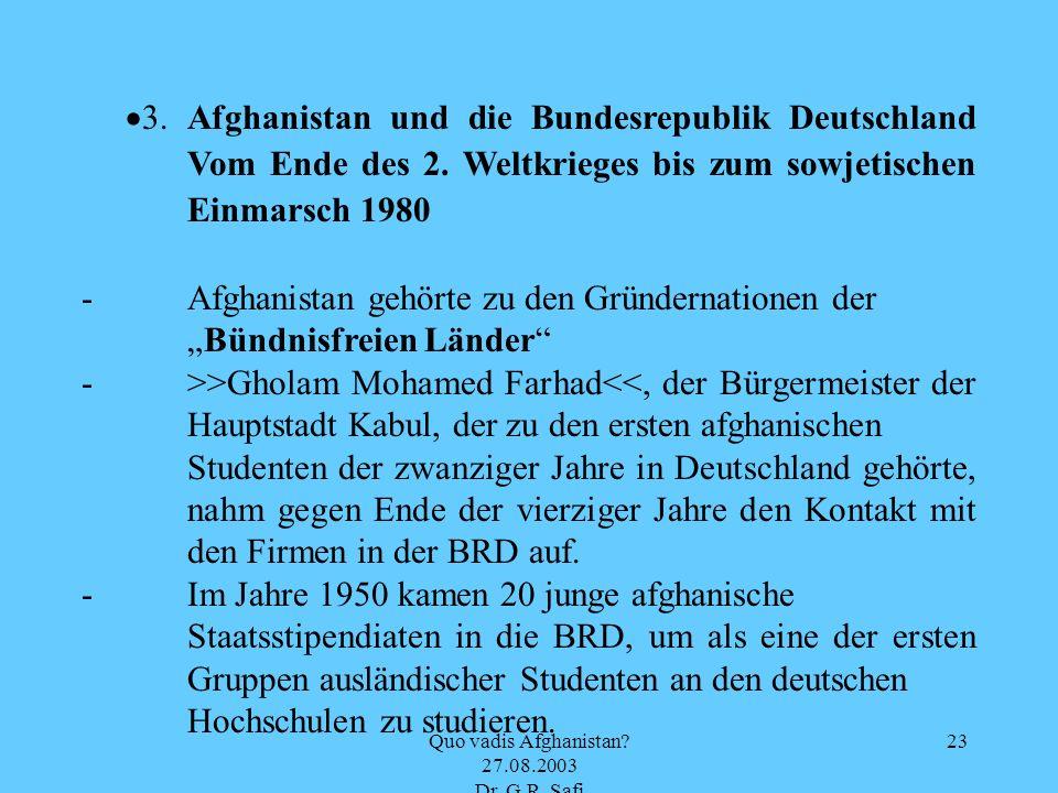 Quo vadis Afghanistan? 27.08.2003 Dr. G.R. Safi 23 3. Afghanistan und die Bundesrepublik Deutschland Vom Ende des 2. Weltkrieges bis zum sowjetischen