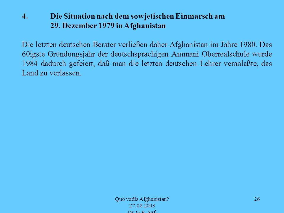 Quo vadis Afghanistan? 27.08.2003 Dr. G.R. Safi 26 4. Die Situation nach dem sowjetischen Einmarsch am 29. Dezember 1979 in Afghanistan Die letzten de
