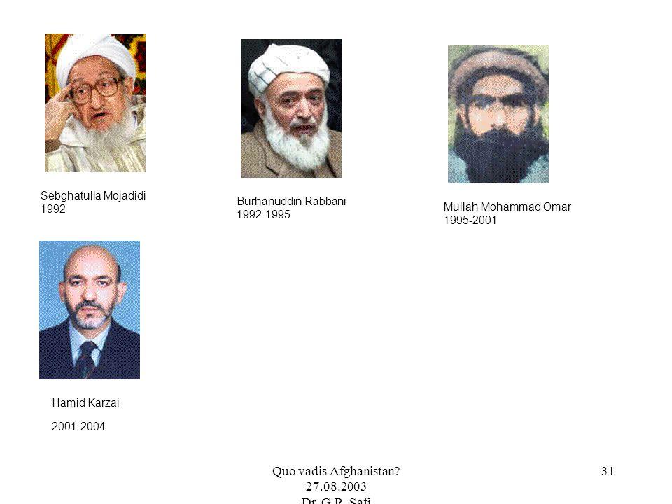 Quo vadis Afghanistan? 27.08.2003 Dr. G.R. Safi 31 Sebghatulla Mojadidi 1992 Burhanuddin Rabbani 1992-1995 Mullah Mohammad Omar 1995-2001 Hamid Karzai