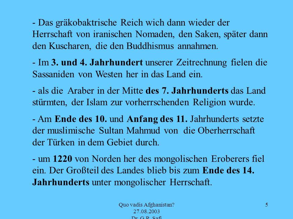 Quo vadis Afghanistan? 27.08.2003 Dr. G.R. Safi 5 - Das gräkobaktrische Reich wich dann wieder der Herrschaft von iranischen Nomaden, den Saken, späte