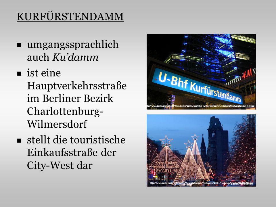 KURFÜRSTENDAMM umgangssprachlich auch Kudamm ist eine Hauptverkehrsstraße im Berliner Bezirk Charlottenburg- Wilmersdorf stellt die touristische Einkaufsstraße der City-West dar http://www.berlin.citysam.de/fotos-berlin/berlin/ubahnhof-kurfuerstendamm/u-bahnhof-kurfuerstendamm-6.jpg http://www.berlin-motive.de/berlin/Veranstaltungen/Weihnacht/2004/Kudamm/images/DSC01761.jpg