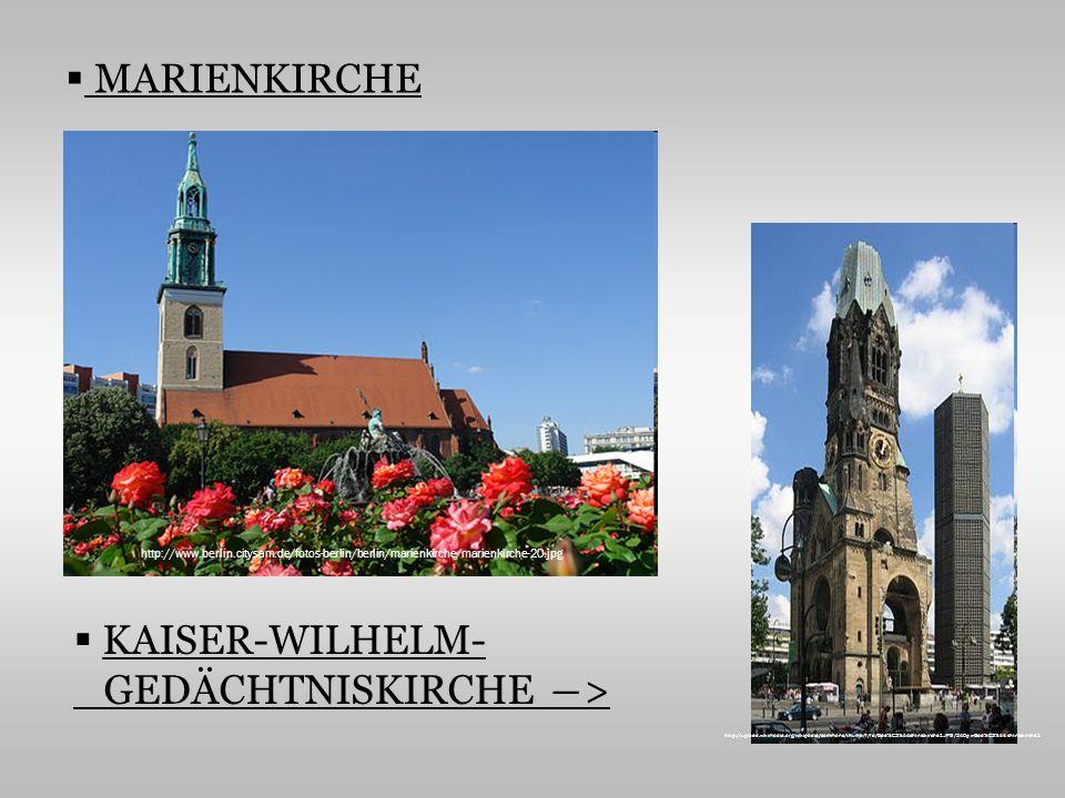 MARIENKIRCHE KAISER-WILHELM- GEDÄCHTNISKIRCHE > http://www.berlin.citysam.de/fotos-berlin/berlin/marienkirche/marienkirche-20.jpg http://upload.wikimedia.org/wikipedia/commons/thumb/f/fd/Ged%C3%A4chtniskirche1.JPG/240px-Ged%C3%A4chtniskirche1