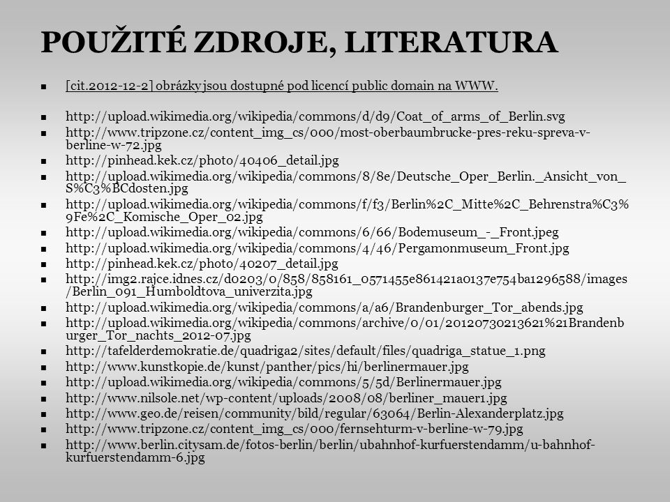 POUŽITÉ ZDROJE, LITERATURA [cit.2012-12-2] obrázky jsou dostupné pod licencí public domain na WWW.