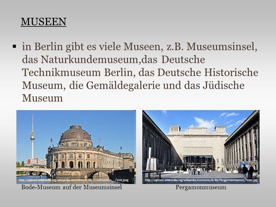 in Berlin gibt es viele Museen, z.B. Museumsinsel, das Naturkundemuseum,das Deutsche Technikmuseum Berlin, das Deutsche Historische Museum, die Gemäld
