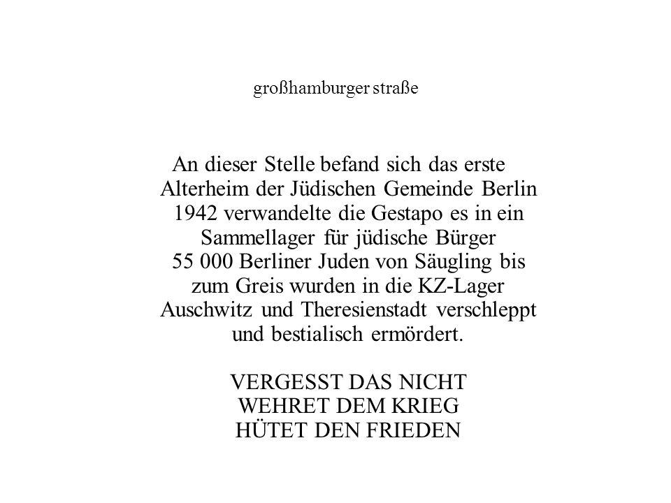 An dieser Stelle befand sich das erste Alterheim der Jüdischen Gemeinde Berlin 1942 verwandelte die Gestapo es in ein Sammellager für jüdische Bürger 55 000 Berliner Juden von Säugling bis zum Greis wurden in die KZ-Lager Auschwitz und Theresienstadt verschleppt und bestialisch ermördert.