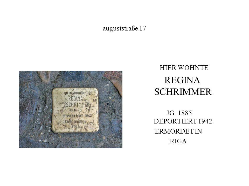 auguststraße 17 HIER WOHNTE REGINA SCHRIMMER JG. 1885 DEPORTIERT 1942 ERMORDET IN RIGA