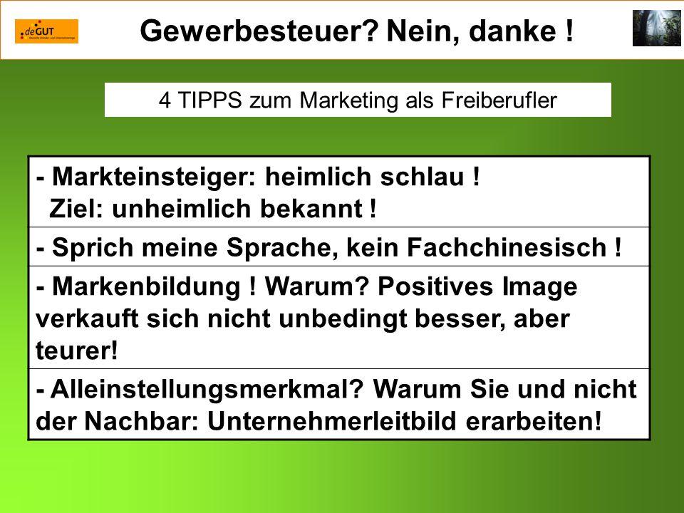 Gewerbesteuer? Nein, danke ! 4 TIPPS zum Marketing als Freiberufler - Markteinsteiger: heimlich schlau ! Ziel: unheimlich bekannt ! - Sprich meine Spr
