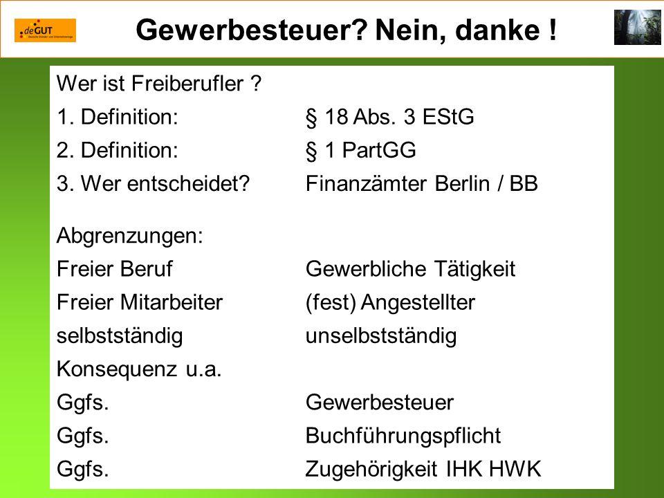 Gewerbesteuer? Nein, danke ! Wer ist Freiberufler ? 1. Definition:§ 18 Abs. 3 EStG 2. Definition:§ 1 PartGG 3. Wer entscheidet?Finanzämter Berlin / BB