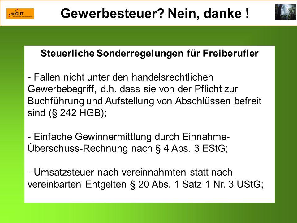 Gewerbesteuer? Nein, danke ! Steuerliche Sonderregelungen für Freiberufler - Fallen nicht unter den handelsrechtlichen Gewerbebegriff, d.h. dass sie v