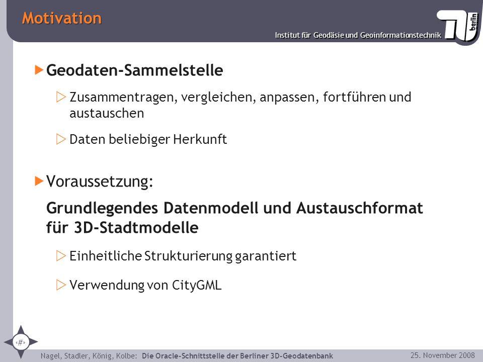 2 Institut für Geodäsie und Geoinformationstechnik Nagel, Stadler, König, Kolbe: Die Oracle-Schnittstelle der Berliner 3D-Geodatenbank 25. November 20