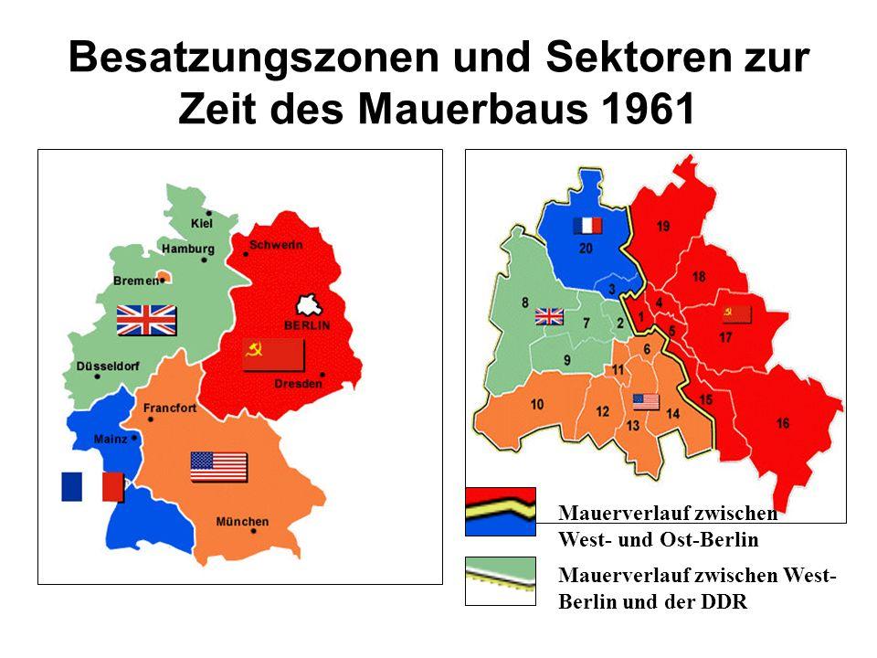 Besatzungszonen und Sektoren zur Zeit des Mauerbaus 1961 Mauerverlauf zwischen West- und Ost-Berlin Mauerverlauf zwischen West- Berlin und der DDR