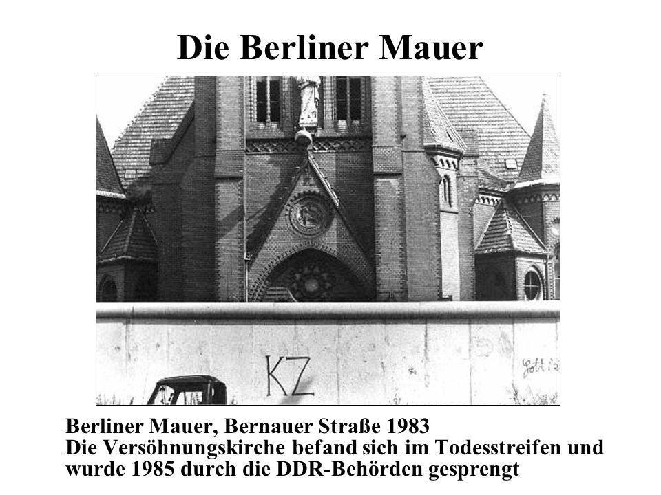 Die Berliner Mauer Berliner Mauer, Bernauer Straße 1983 Die Versöhnungskirche befand sich im Todesstreifen und wurde 1985 durch die DDR-Behörden gespr