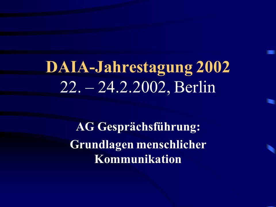 DAIA-Jahrestagung 2002 22. – 24.2.2002, Berlin AG Gesprächsführung: Grundlagen menschlicher Kommunikation