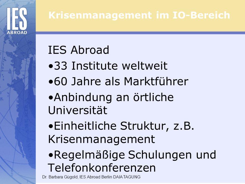 Krisenmanagement im IO-Bereich IES Abroad 33 Institute weltweit 60 Jahre als Marktführer Anbindung an örtliche Universität Einheitliche Struktur, z.B.