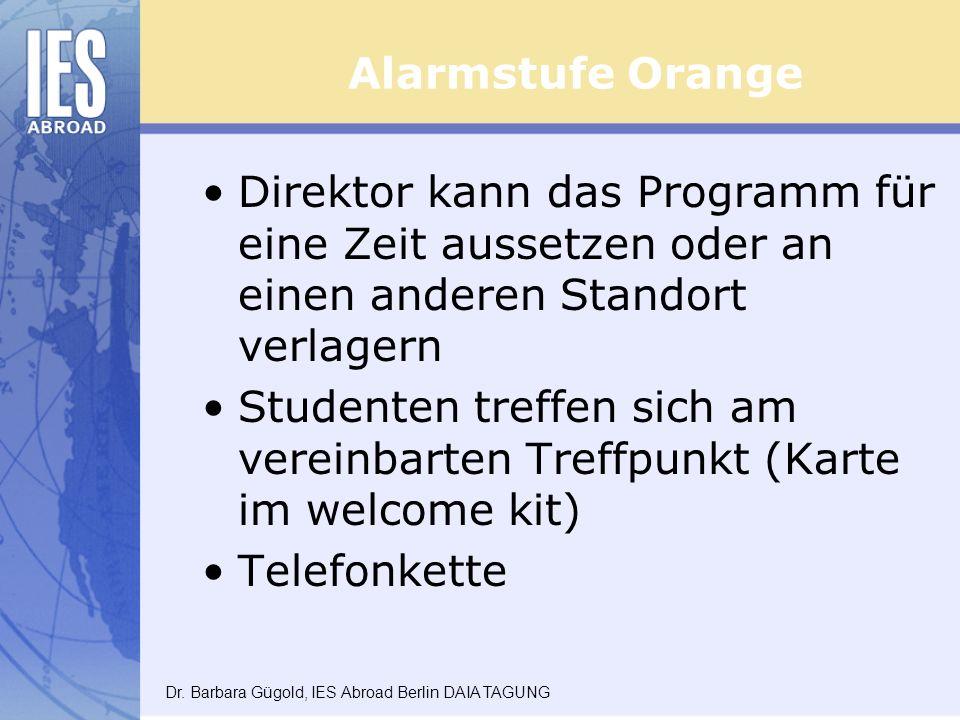 Alarmstufe Orange Direktor kann das Programm für eine Zeit aussetzen oder an einen anderen Standort verlagern Studenten treffen sich am vereinbarten Treffpunkt (Karte im welcome kit) Telefonkette Dr.