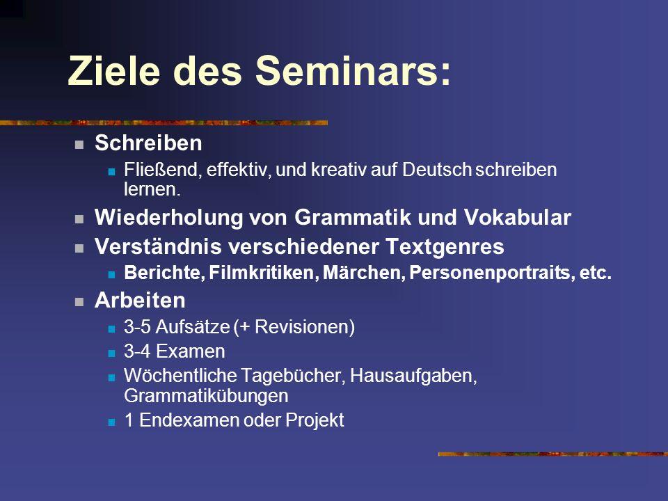 Ziele des Seminars: Schreiben Fließend, effektiv, und kreativ auf Deutsch schreiben lernen. Wiederholung von Grammatik und Vokabular Verständnis versc