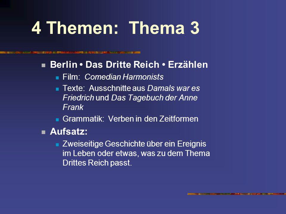 4 Themen: Thema 3 Berlin Das Dritte Reich Erzählen Film: Comedian Harmonists Texte: Ausschnitte aus Damals war es Friedrich und Das Tagebuch der Anne